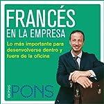 Francés en la empresa [French in the Office]: Lo más importante para desenvolverse dentro y fuera de la oficina    Pons Idiomas