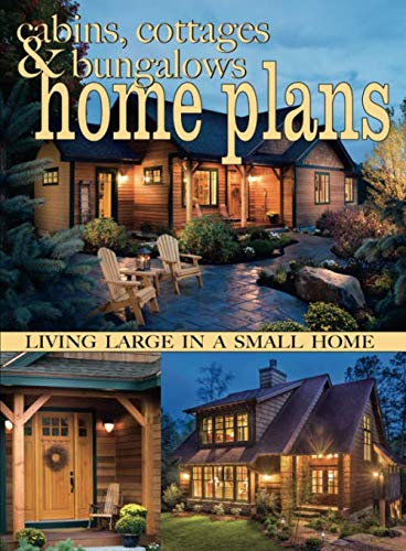 Cabins, Cottages & Bungalows Home Plans: Living Large In A Small Home