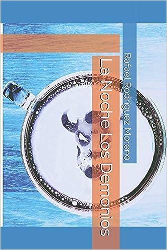 Amazon.com: La Noche Los Demonios (Spanish Edition) (9781973328384): Rafael Rodríguez Moreno: Books