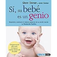 Sí, su bebé es un genio: Desarrolle y estimule el máximo potencial de su recién nacido: Desarrolle y estimule el máximo potencia de su recién nacido