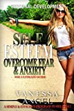Self Esteem: Overcome Fear & Anxiety: The Ultimate Guide: Mental Health, How to Be Happy, Feeling Good, Goal Setting, Positive Thinking (Personal Development Book)