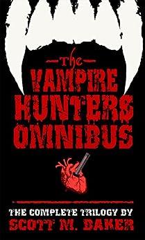 The Vampire Hunters Omnibus by [Baker, Scott M]