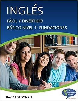Book Ingl??s: F??cil y Divertido B??sico Nivel 1: Fundaciones: English: Easy and Fun Beginners Level 1: Foundations: Volume 1 by David E Stevens III (2013-08-29)