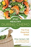 Stay Healthy During Chemo: The Five Essential Steps (For Readers of Life Over Cancer or What to Eat During Cancer…