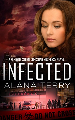 Infected (A Kennedy Stern Christian Suspense Novel Book 6) by [Terry, Alana]
