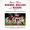 More than Beards, Bellies and Biceps: The Story of the 1993 Phillies Audiobook by Robert Gordon, Tom Burgoyne Narrated by Darren Stephens