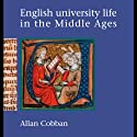 English University Life in the Middle Ages Audiobook by Alan Cobban Narrated by Ed Altman