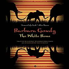 The White Bone: A Novel Audiobook by Barbara Gowdy Narrated by Eileen Stevens