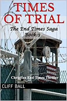 Times of Trial: Christian End Times Thriller (The End Times Saga Book 3) by [Ball, Cliff]