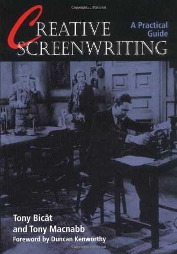 Creative Screenwriting: A Practical Guide