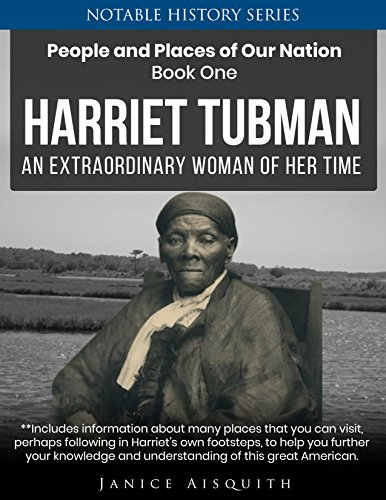 Harriet Tubman: An Extraordinary Woman of Her Time (Notable History Series: People and Places of Our Nation Book 1) (English Edition)