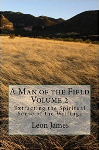 Download online A Man of the Field Volume 2: Extracting the Spiritual Sense of the Writings PDF, azw (Kindle), ePub