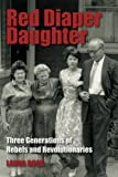 Red Diaper Daughter: Three Generations of Rebels and Revolutionaries