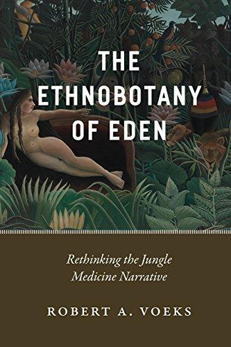 The Ethnobotany of Eden: Rethinking the Jungle Medicine Narrative