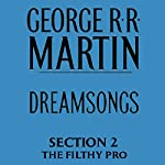 Dreamsongs, Section 2: The Filthy Pro, from Dreamsongs (Unabridged Selections) | George R. R. Martin