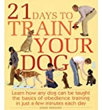img - for 21 Days to Train Your Dog: Learn How Any Dog Can Be Taught the Basics of Obedience Training in Just a Few Minutes Each Day (Paperback) - Common book / textbook / text book