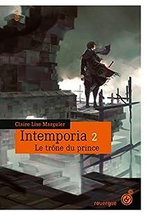 Intemporia, Tome 2 : Le trône du prince par Marguier