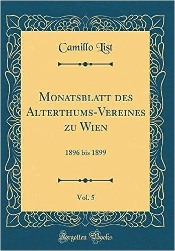 Monatsblatt Des Alterthums Vereines Zu Wien Vol 5 1896 Bis 1899
