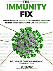 The Immunity Fix: Strengthen Your Immune System, Fight Off Infections, Reverse Chronic Disease and Live a Heal