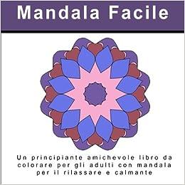 Mandala Facile Un Principiante Amichevole Libro Da Colorare Per Gli