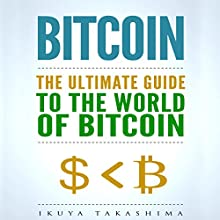 Bitcoin: The Ultimate Guide to the World of Bitcoin Audiobook by Ikuya Takashima Narrated by Michael Lee Martin