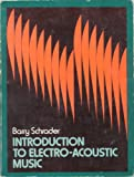 Introduction to Electro-Acoustic Music, Schrader, Barry, 0134815157