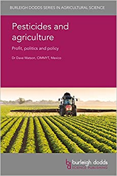 Pesticides and agriculture: Profit, politics and policy (Burleigh Dodds Series in Agricultural Science)