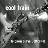 Cool Train: Tolonen Plays Coltrane