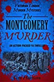 The Montgomery Murder: An action-packed YA thriller (Victorian London Murder Mysteries Book 1)