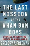 img - for The Last Mission of the Wham Bam Boys: Courage, Tragedy, and Justice in World War II book / textbook / text book
