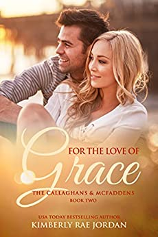 For the Love of Grace: A Christian Romance (The Callaghans & McFaddens Book 2) by [Jordan, Kimberly Rae]