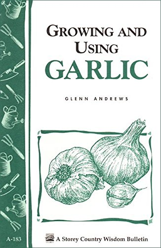 Growing and Using Garlic: Storey's Country Wisdom Bulletin A-183 (Storey Country Wisdom Bulletin) by [Andrews, Glenn]
