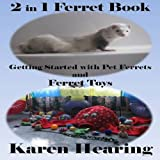 2 in 1 Ferret Book: Getting Started with Pet Ferrets and Ferret Toys