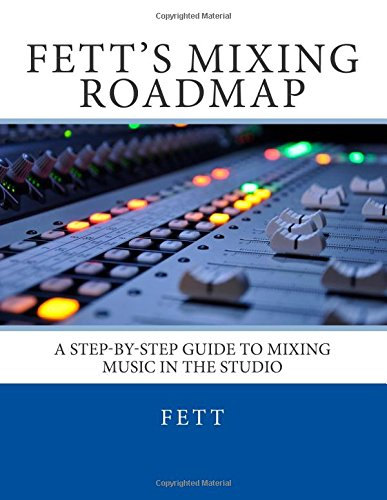 Fett's Mixing Roadmap: A Step-by-Step Guide To Mixing Music In The Studio