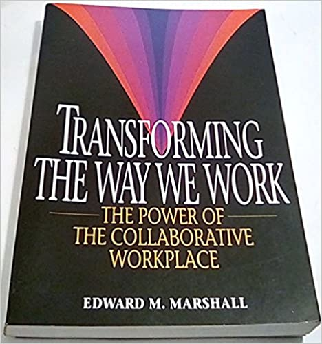 Transforming the Way We Work The Power of the Collaborative Workplace