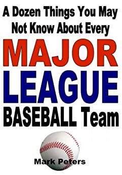 A Dozen Things You May Not Know About Every Major League Baseball Team by [Peters, Mark]