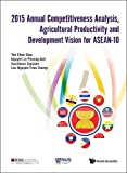 2015 Annual Competitiveness Analysis, Agricultural Productivity and Development Vision for Asean-10 (Asia Competitiveness Institute - World Scientific)