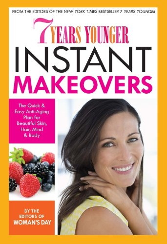 517l9ziZxNL - 7 Years Younger Instant Makeovers: The Quick & Easy Anti-Aging Plan for Beautiful Skin, Hair, Mind & Body