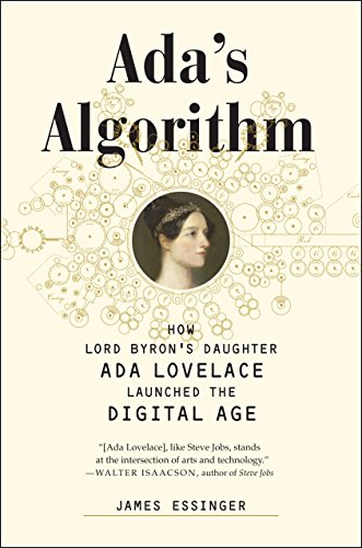 Ada's Algorithm: How Lord Byron's Daughter Ada Lovelace Launched the Digital Age by MELVILLE HOUSE