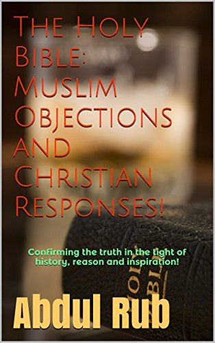The Celestial Bible: Muslim Objections and Christian Responses: Confirming the truth in the light of history, reason and inspiration