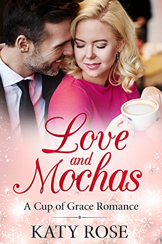 Love and Mochas : A Cup of Grace Romance Book 2 2 Mocha Cups