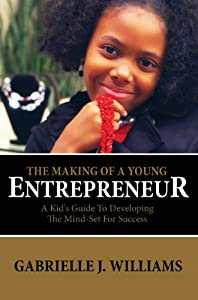 The Making Of A Young Entrepreneur: A Kid's Guide To Developing The Mind-Set For Success by Legacy Builder Group, LLC