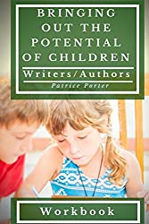 Bringing Out the Potential of Children. Writers/Authors Workbook