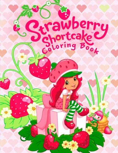Strawberry Shortcake Coloring Book: This amazing coloring book will make your kids happier and give them joy(ages 2-8) - Strawberry Shortcake Coloring Book