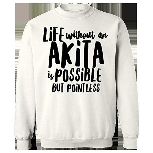 Akita Sweatshirt - Life Without an is Possible But Pointless - Canine Gift Idea White
