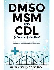 DMSO, MSM und CDL  Premium Handbuch.: Die 3 hocheffektiven Heilmittel der modernen Zeit. Einführung, Grundlagen und Anwendungsguide von DMSO, MSM und CDL.