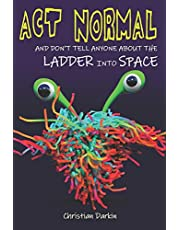 Act Normal And Don't Tell Anyone About The Ladder Into Space: Read it yourself chapter books: 7
