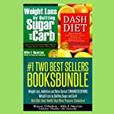 Two Best Sellers Book Bundle: Weight Loss, Addiction and Detox Series! (Enhanced Edition): 'Weight Loss by Quitting Sugar and Carb!' 'Dash Diet: Heart Health, High Blood Pressure, Cholesterol'