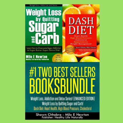 Two Best Sellers Book Bundle: Weight Loss, Addiction and Detox Series! (Enhanced Edition): 'Weight Loss by Quitting Sugar and Carb!' 'Dash Diet: Heart Health, High Blood Pressure, Cholesterol' by Health Life Naturally