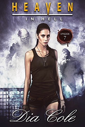 Heaven in Hell: Episode Seven: A Post-Apocalyptic Paranormal Romance Series (The seventh episode in the Heaven in Hell Series)